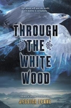 Jessica Leake Through the White Wood