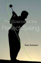 Dewhurst, Peter The Science of the Perfect Swing