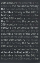 Bulliet, Richard The Columbia History of the Twentieth Century