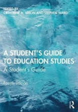 Catherine A. (Bath Spa University, UK) Simon,   Stephen Ward A Student`s Guide to Education Studies