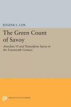Cox, Eugene L. The Green Count of Savoy - Amedeus VI and Transalpine Savoy in the Fourteenth-Century