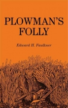 Faulkner, Edward H. Plowman`s Folly