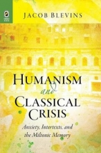 Blevins, Jacob Humanism and Classical Crisis