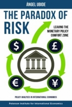 Angel Ubide The Paradox of Risk - Leaving the Monetary Policy Comfort Zone