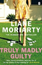 Liane Moriarty , Truly Madly Guilty