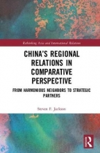 Steven F. (Indiana University of Pennsylvania) Jackson China`s Regional Relations in Comparative Perspective