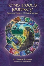 Gendron, Melanie THIS FOOL`S JOURNEY THROUGH TAROT`S 22 MAJOR ARCANA