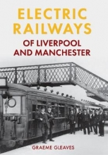 Graeme Gleaves Electric Railways of Liverpool and Manchester
