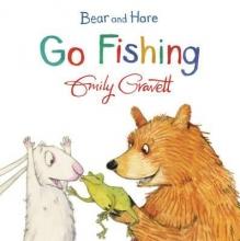 Gravett, Emily Bear and Hare Go Fishing