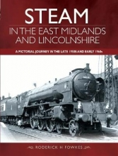 Roderick H. Fowkes Steam in the East Midlands and Lincolnshire