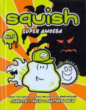 Holm, Jennifer L. Squish Super Amoeba