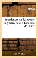 Maguin Experiences Sur Les Poudres de Guerre, Faites a Esquerdes, Dans Les Annees 1832, 1833, 1834 Et 1835,