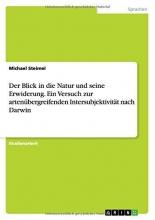 Steimel, Michael Der Blick in die Natur und seine Erwiderung. Ein Versuch zur artenübergreifenden Intersubjektivität nach Darwin