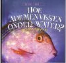 Melissa  Stewart Hoe ademen vissen onder water?