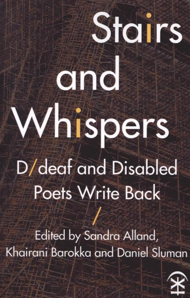 Sandra Alland,   Khairani Barokka,   Daniel Sluman,Stairs and Whispers: D/Deaf and Disabled Poets Write Back