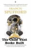 Francis (author) Spufford, The Child that Books Built
