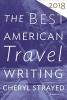 Strayed Cheryl Strayed,   Wilson Jason Wilson, The Best American Travel Writing 2018