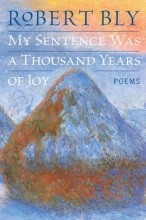 Bly, Robert My Sentence Was a Thousand Years of Joy