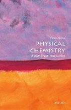 Peter Atkins Physical Chemistry: A Very Short Introduction