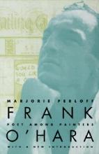 Perloff, Marjorie Frank O`Hara - Poet Among Painters