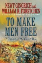 Gingrich, Newt,   Forstchen, William R. To Make Men Free