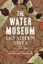 Urrea, Luis Alberto The Water Museum
