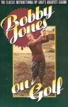 Jones, Robert T. Bobby Jones on Golf