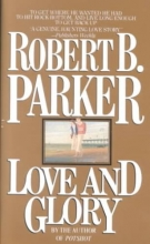 Parker, Robert B. Love and Glory
