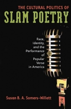 Somers-Willett, Susan The Cultural Politics of Slam Poetry