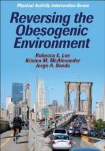 Rebecca E. Lee,   Kristen M. McAlexander,   Jorge Banda Reversing the Obesogenic Environment