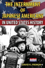 Fremon, David K. The Internment of Japanese Americans in United States History