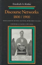 Kittler, Friedrich A. Discourse Networks, 1800/1900