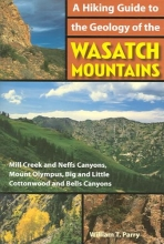 Parry, William T. A Hiking Guide to the Geology of the Wasatch Mountains