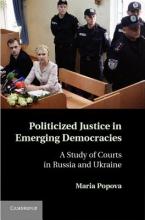 Popova, Maria Politicized Justice in Emerging Democracies