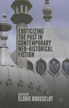 Exoticizing the Past in Contemporary Neo-Historical Fiction