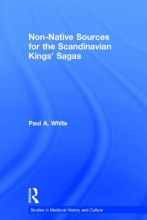 White, Paul A. Non-Native Sources for the Scandinavian Kings` Sagas