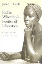 Shields, John C. Phillis Wheatley`s Poetics of Liberation
