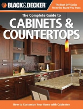 Editors of Cool Springs Press The Complete Guide to Cabinets & Countertops