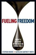 Moore, Stephen,   White, Kathleen Hartnett Fueling Freedom