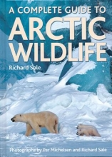 Sale, Richard A Complete Guide to Arctic Wildlife