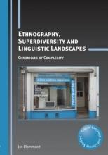 Jan Blommaert Ethnography, Superdiversity and Linguistic Landscapes