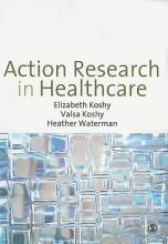 Elizabeth Koshy,   Valsa Koshy,   Heather Waterman Action Research in Healthcare