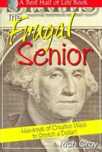 Rich Gray Frugal Senior: Hundreds of Creative Ways to Stretch a Dollar