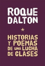 Dalton, Roque Historias y Poemas de una lucha de clases Stories and Poems of a Class Struggle