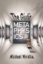 Mirolla, Michael The Giulio Metaphysics III