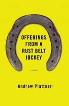 Plattner, Andy Offerings from a Rust Belt Jockey