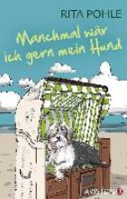 Pohle, Rita Manchmal wär ich gern mein Hund