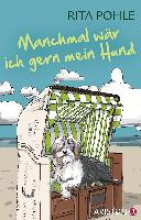 Pohle, Rita Manchmal wr ich gern mein Hund