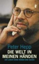 Hepp, Peter Die Welt in meinen Händen