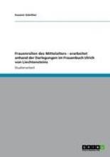 Frank, Dana Frauenrollen des Mittelalters. Anhand der Darlegungen im Frauenbuch Ulrich von Liechtensteins